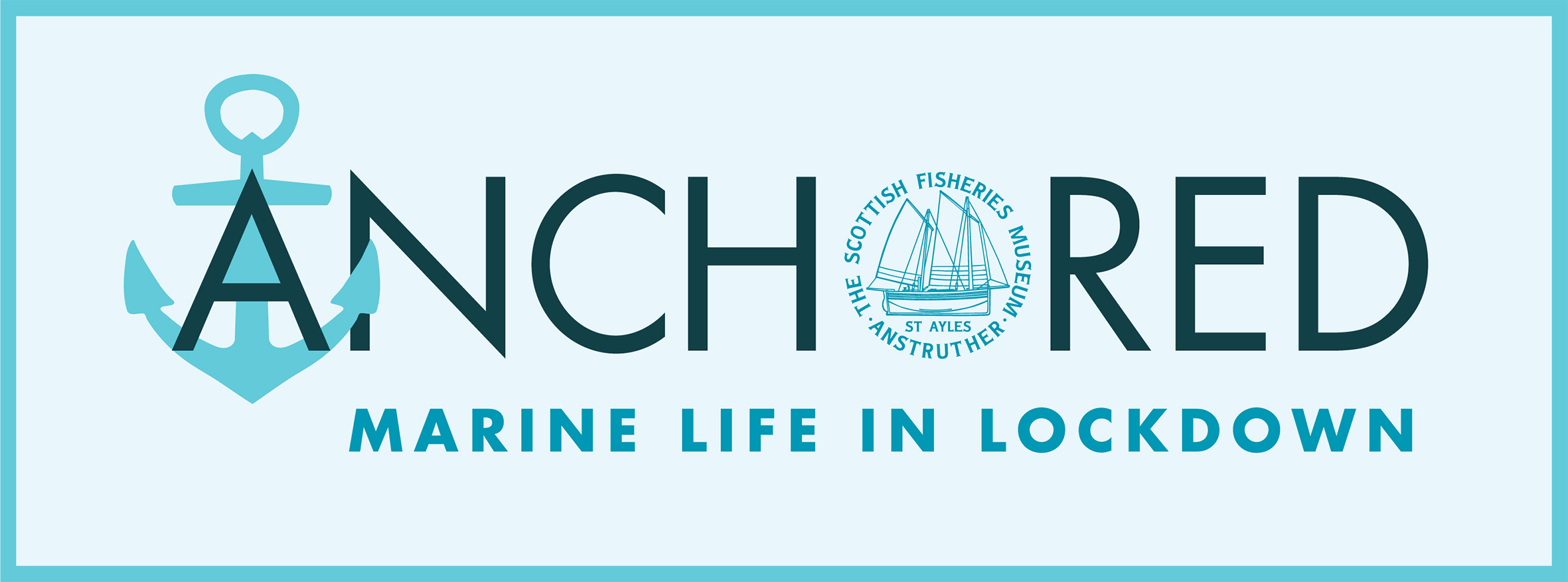 The Scottish Fisheries Museum Presents 'Anchored: Marine Life in Lockdown'